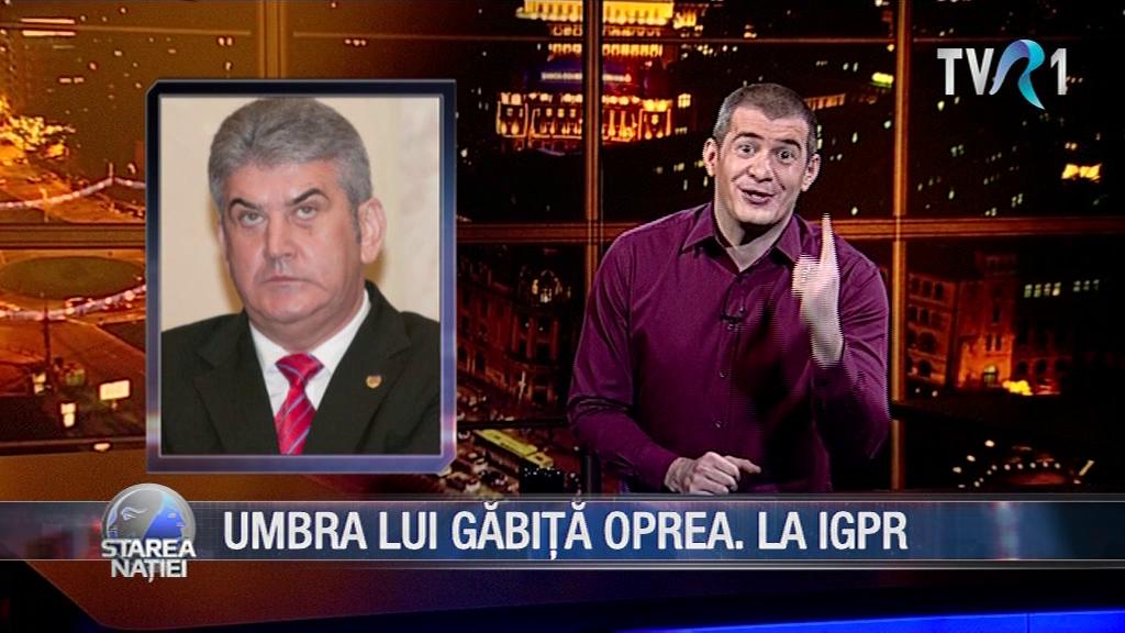 UMBRA LUI GĂBIȚĂ OPREA. LA IGPR