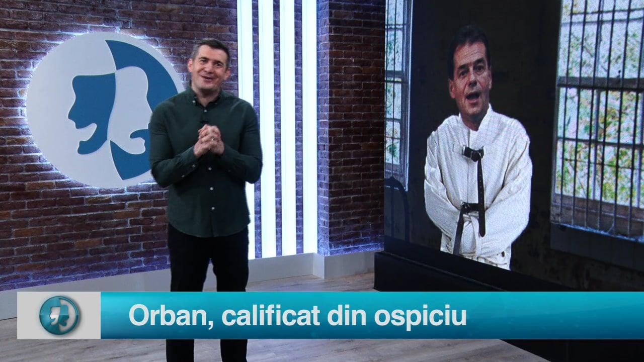 Orban, calificat din ospiciu