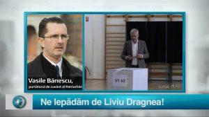Ne lepădăm de Liviu Dragnea!