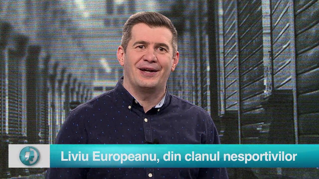 Liviu Europeanu, din clanul nesportivilor