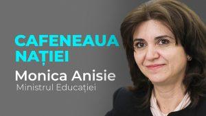 Ministrul Educației și Cercetării, Monica Anisie, la Cafeneaua Nației