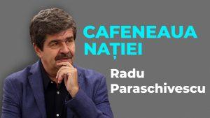Radu Paraschivescu, la Cafeneaua nației