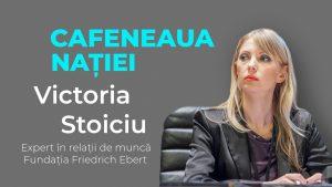 Victoria Stoiciu, expert în relații de muncă, la Cafeneaua Nației