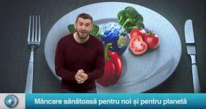 Mâncare sănătoasă pentru noi și pentru planetă