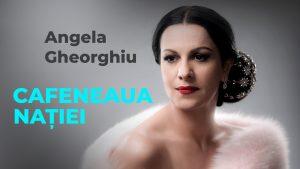Angela Gheorghiu, la Cafeneaua nației