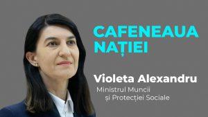 Ministrul Muncii, Violeta Alexandru, la Cafeneaua Nației