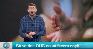 Să se dea OUG ca să facem copii!