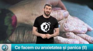 Ce facem cu anxietatea și panica (II)
