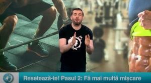 Resetează-te! Pasul 2: Fă mai multă mișcare